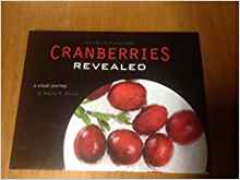 Cranberries Revealed – From the marsh to the table…a visual journey