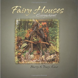 Fairy Houses... Everywhere! by Barry & Tracy Kane