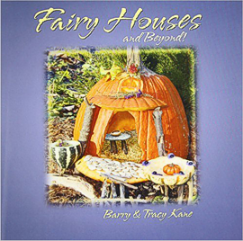 Fairy Houses and Beyond! by Barry & Tracy Kane